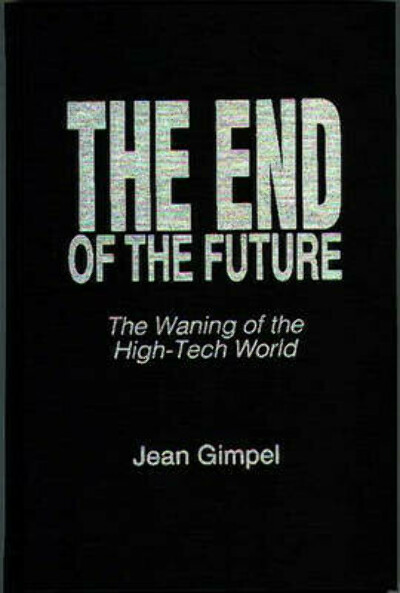 The End of the Future by Jean Gimpel