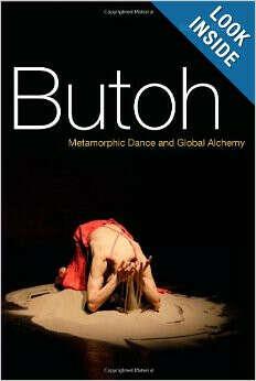 Butoh: Metamorphic Dance and Global Alchemy