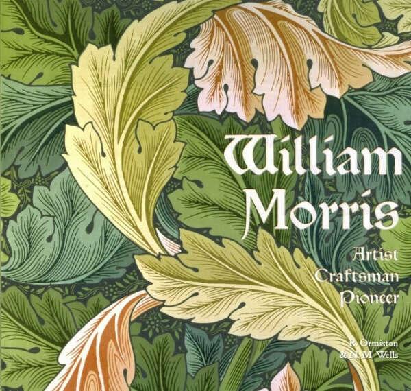 William Morris: Artist, Craftsman, Pioneer (Masterworks)
