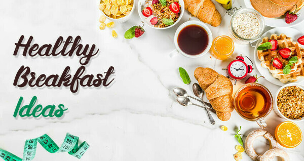 Healthy Breakfast Ideas: Best Food Items to Eat in The Morning