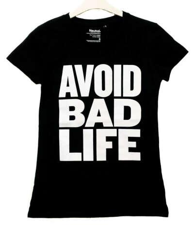 T-Shirt Avoid Bad Life