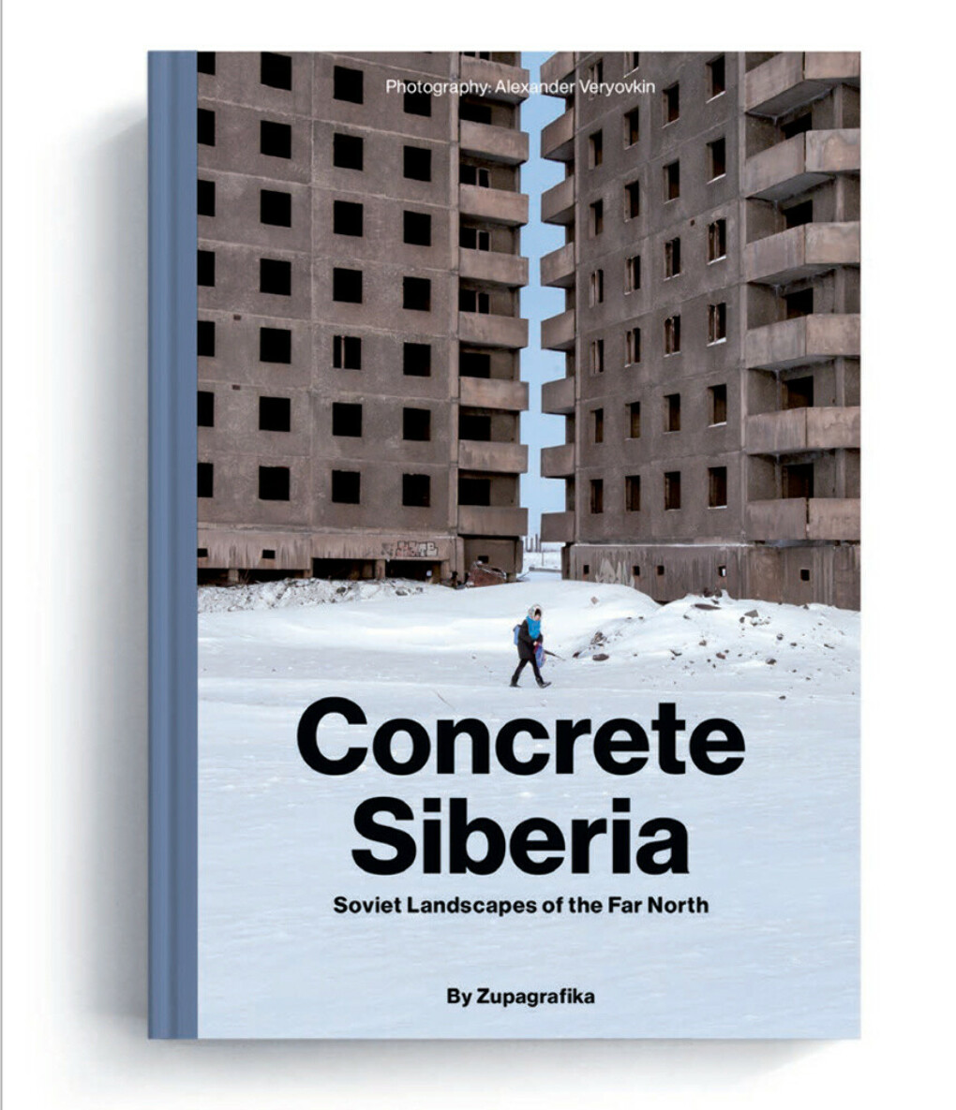 Concrete Siberia; Soviet Landscapes of the Far North - Greyscape