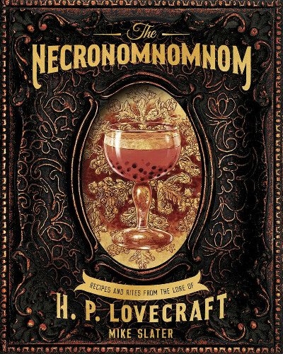 The Necronomnomnom: Recipes and Rites from the Lore of H. P. Lovecraft: Slater, Mike, Red Duke Games, LLC: 9781682684382: Amazon.com: Books