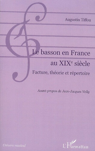 Le Basson en France au XIXe siècle. Facture, théorie et répertoire - Augustin Tiffou