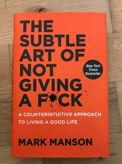 Mark Manson. The Subtle Art of Not Giving a F*ck : A Counterintuitive Approach to Living a Good Life
