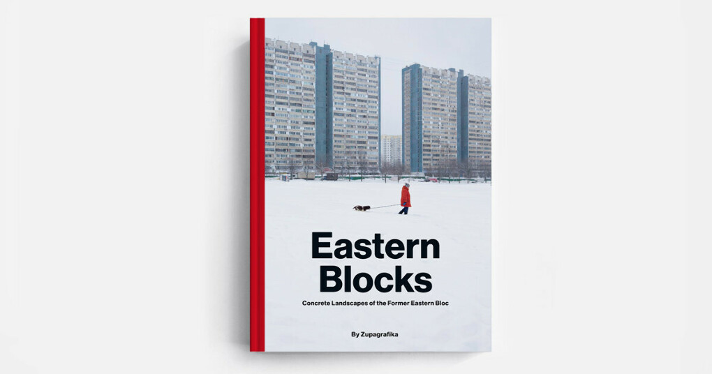Eastern Blocks : Concrete Landscapes of the Former Eastern Bloc - by Zupagrafika