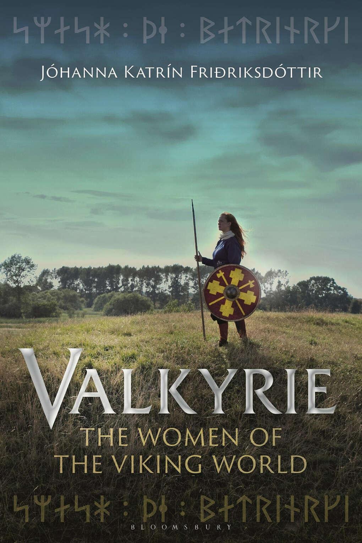 Valkyrie: The Women of the Viking World by Jóhanna Katrín Friðriksdóttir