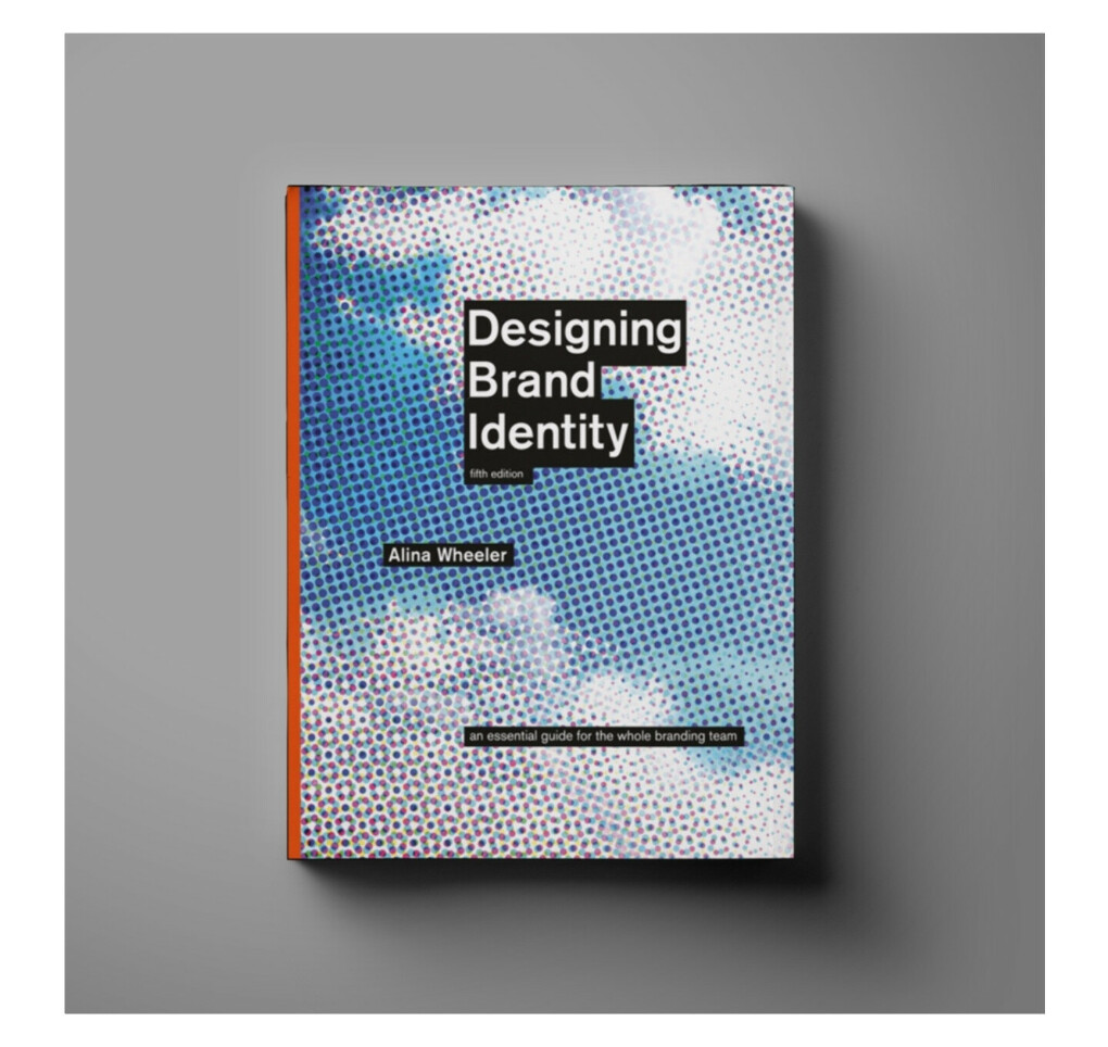 Designing Brand Identity: An Essential Guide for the Whole Branding Team                                          5th Edition