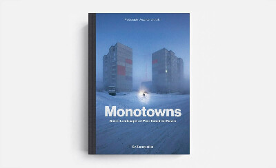 Monotowns Soviet Landscapes of Post-Industrial Russia