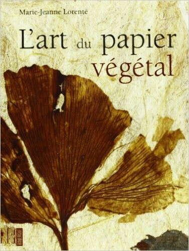 L'art du papier vegetal de Marie-Jeanne Lorente
